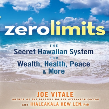 Zero Limits - The Secret Hawaiian System for Wealth, Health, Peace, and More audiobook by Ihaleakaia Hew Len,Joe Vitale