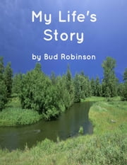 My Life's Story ebook by Bud Robinson