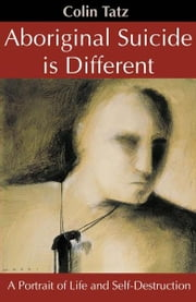 Aboriginal Suicide Is Different: A Portrait of Life and Self Destruction ebook by Tatz, Colin