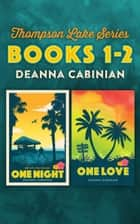 Thompson Lake Series Books 1 & 2: One Night and One Love ebook by Deanna Cabinian