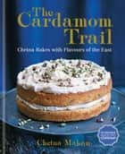 The Cardamom Trail ebook by Chetna Makan