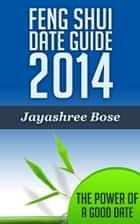 Feng shui date guide 2014 ebook by Jayashree Bose