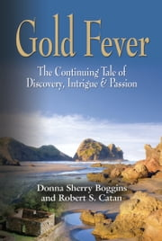 GOLD FEVER: The Continuing Tale of Discovery, Intrigue & Passion ebook by Donna Sherry Boggins,Robert S. Catan