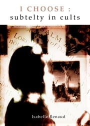I Choose: Subtlety in Cults ebook by Isabelle Renaud
