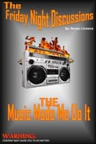 The Friday Night Discussions - The Music Made Me Do It ebook by Renee J Greene