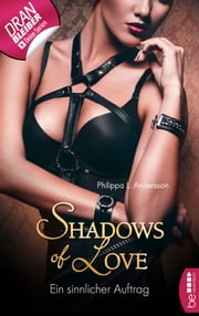 Ein sinnlicher Auftrag - Shadows of Love ebook by Philippa L. Andersson