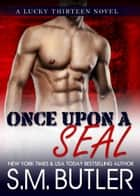 Once Upon a SEAL ebook by S.M. Butler