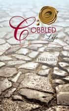 COBBLED Life ebook by HM FLATH