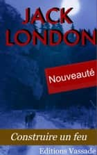 Construire un feu ebook by Jack London