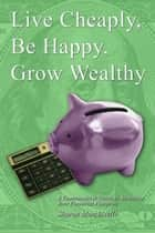 Live Cheaply, Be Happy, Grow Wealthy ebook by Sharon Marchisello