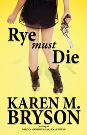 Rye Must Die - An Izzy & Max Paranormal Mystery, #1 ebook by Karen M. Bryson