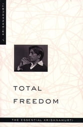 Total Freedom - The Essential Krishnamurti ebook by Jiddu Krishnamurti