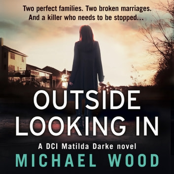 Outside Looking In (DCI Matilda Darke Thriller, Book 2) audiobook by Michael Wood