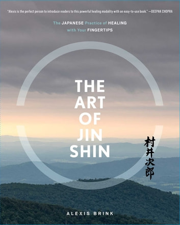 The Art of Jin Shin - The Japanese Practice of Healing with Your Fingertips ebook by Alexis Brink,Karen Duffy