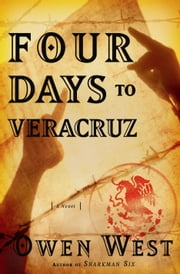 Four Days to Veracruz - A Novel ebook by Owen West