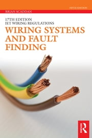 Wiring Systems and Fault Finding - for Installation Electricians ebook by Brian Scaddan