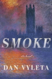 Smoke - A Novel ebook by Dan Vyleta