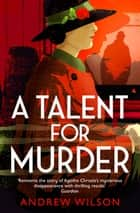 A Talent for Murder ebook by Andrew Wilson