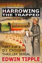 Harrowing Part 3 - The Trapped ebook by Edwin Tipple