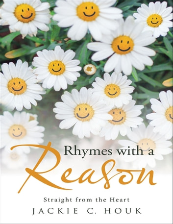 Rhymes With a Reason: Straight from the Heart ebook by Jackie C. Houk