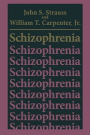 Schizophrenia ebook by John S. Strauss,William T. Carpenter Jr.