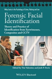 Forensic Facial Identification - Theory and Practice of Identification from Eyewitnesses, Composites and CCTV ebook by Tim Valentine,Josh P Davis
