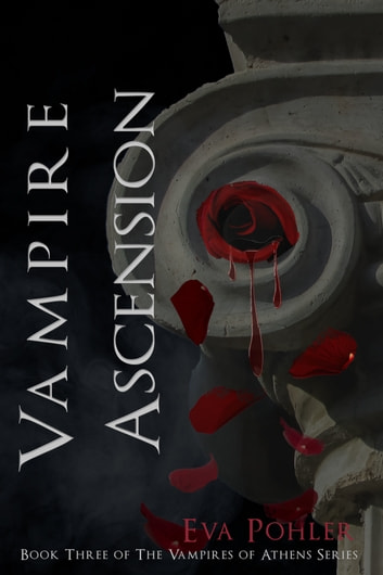 Vampire Ascension: The Vampires of Athens, Book Three ebook by Eva Pohler