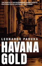 Havana Gold - The Havana Quartet ebook by Leonardo Padura,Peter Bush