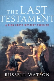 The Last Testament - A Rion Cross Mystery Thriller ebook by Russell Watson