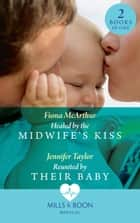 Healed By The Midwife's Kiss: Healed by the Midwife's Kiss (The Midwives of Lighthouse Bay) / Reunited by Their Baby (Mills & Boon Medical) ebook by Fiona McArthur, Jennifer Taylor