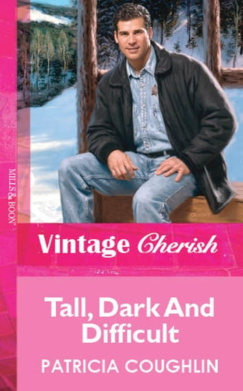 Tall, Dark And Difficult (Mills & Boon Vintage Cherish) ebook by Patricia Coughlin