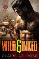 Wild & Inked - Desert Sons MC, #3 ebook by Claire St. Rose