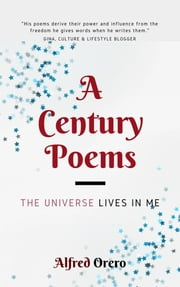 The Universe Lives In Me (A Century Poems Book 2) ebook by Alfred Orero