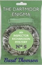 The Dartmoor Enigma - An Inspector Richardson Mystery eBook by Basil Thomson