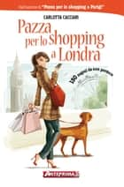 Pazza per lo shopping a Londra eBook by Carlotta Cacciari