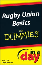 Rugby Union Basics In A Day For Dummies ebook by Nick Cain,Greg Growden
