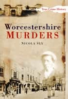 Worcestershire Murders ebook by Nicola Sly