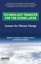 Technology Transfer for the Ozone Layer ebook by Stephen O. Andersen,K. Madhava Sarma,Kristen N. Taddonio