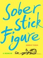 Sober Stick Figure ebook by Amber Tozer