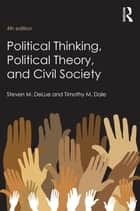 Political Thinking, Political Theory, and Civil Society ebook by Steven M. DeLue, Timothy M. Dale