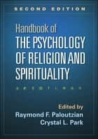 Handbook of the Psychology of Religion and Spirituality, Second Edition ebook by Raymond F. Paloutzian, PhD,Crystal L. Park, PhD
