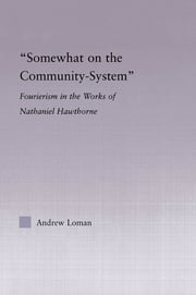 Somewhat on the Community System - Representations of Fourierism in the Works of Nathaniel Hawthorne ebook by Andrew Loman