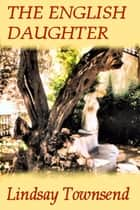 The English Daughter ebook by Lindsay Townsend
