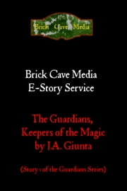 The Guardians, Keepers of the Magic ebook by J.A. Giunta