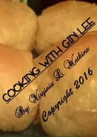 Cooking With Gin Lee ebook by Virginia L. Watkins