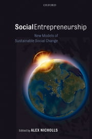 Social Entrepreneurship: New Models of Sustainable Social Change ebook by Alex Nicholls