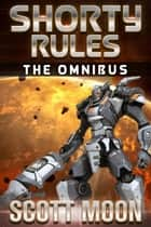 Shorty: The Omnibus - A Mech Warrior's Tale, #1 ebook by Scott Moon