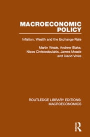 Macroeconomic Policy - Inflation, Wealth and the Exchange Rate ebook by Martin Weale,Andrew Blake,Nicos Christodoulakis,James E Meade,David Vines