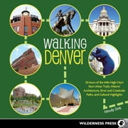 Walking Denver - 30 Tours of the Mile-High City's Best Urban Trails, Historic Architecture, River and Creekside Path ebook by MIndy Sink