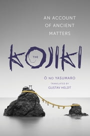 The Kojiki - An Account of Ancient Matters ebook by Gustav Heldt
